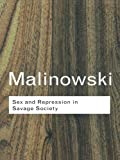 Sex and Repression in Savage Society (Routledge Classics), Malinowski, Bronislaw