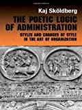 Everything Bible Book: Poetic Logic of Administration: Styles and Changes of Style in the Art of Organizing (Studies in Management, Organizations and Society)