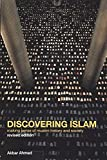 Discovering Islam: Making Sense of Muslim History and Society