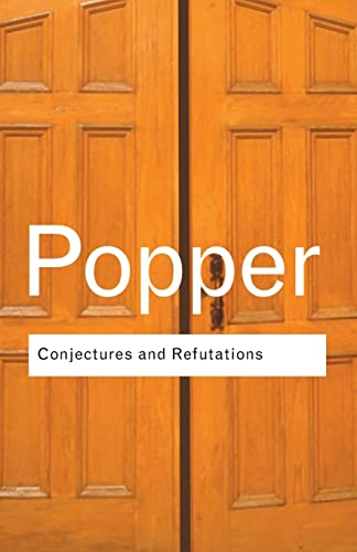 Conjectures and Refutations: The Growth of Scientific Knowledge. By Karl Popper