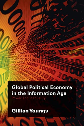 Global Political Economy in the Information Age: Power and Inequality (RIPE Series in Global Political Economy), Youngs, Gillian