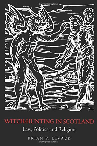 Witch Hunting in Scotland: Law, Politics and Religion