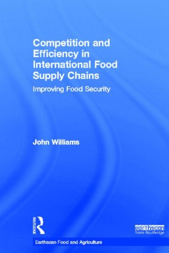 Competition and Efficiency in International Food Supply Chains: Improving Food Security (Earthscan Food and Agriculture)