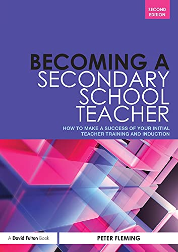 Becoming a Secondary School Teacher: How to Make a Success of your Initial Teacher Training