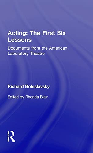 Acting: The First Six Lessons: Documents from the American Laboratory Theatre (Routledge Theatre Classics)