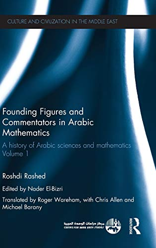 Founding Figures and Commentators in Arabic Mathematics: A History of Arabic Sciences and Mathematics Volume 1 (Culture and Civilization in the Middle East)