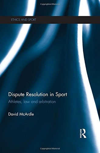 Dispute Resolution in Sport: Law and Practice (Ethics and Sport)