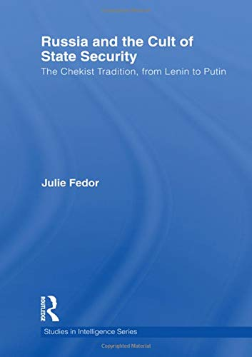 PDF Russia and the Cult of State Security The Chekist Tradition From Lenin to Putin Studies in Intelligence
