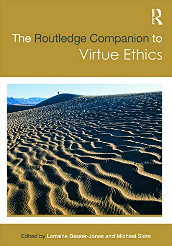The Routledge Companion to Virtue Ethics by Lorraine L Besser and Michael Slote (Editors)
