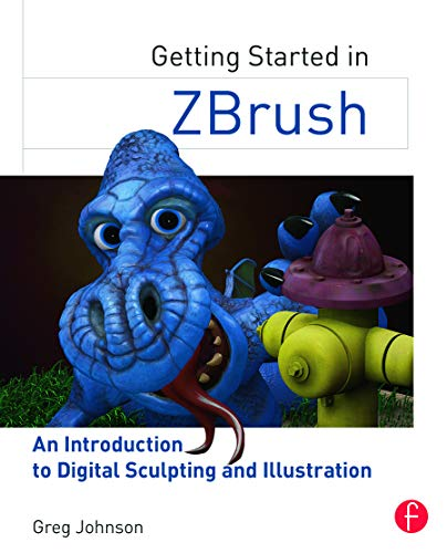 Getting Started in ZBrush: An Introduction to Digital Sculpting and Illustration - Greg Johnson