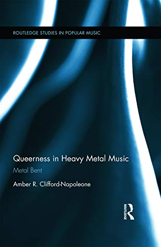 Queerness in Heavy Metal Music: Metal Bent
