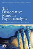 The Dissociative Mind in Psychoanalysis by Elizabeth F. Howell & Sheldon Itzkowitz (Editors)