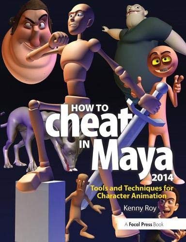 How to Cheat in Maya 2014: Tools and Techniques for Character Animation - Kenny Roy