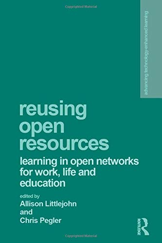 Reusing Open Resources: Learning in Open Networks for Work, Life and Education (Advancing Technology Enhanced Learning) - Allison Littlejohn, Chris Pegler