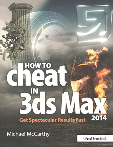 How to Cheat in 3ds Max 2014: Get Spectacular Results Fast - Michael McCarthy