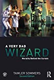 A Very Bad Wizard: Morality Behind the Curtain by Tamler Sommers