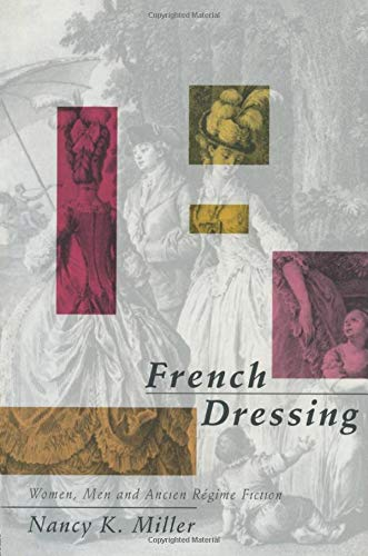 French Dressing: Women, Men, and Fiction in the Ancien Regime, Miller, Nancy K.