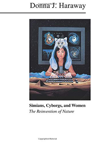Simians, Cyborgs, and Women: The Reinvention of Nature, Haraway, Donna