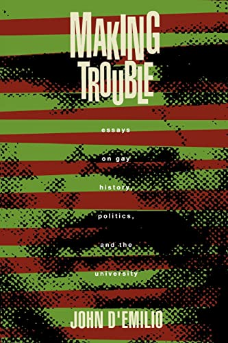 making trouble essays on gay history politics and the university Politics, and culture (duke university press, 2002) making trouble: essays on gay history, politics, and the university (new york: routledge, 1992.