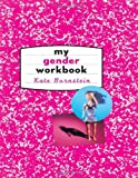 My Gender Workbook: How to Become a Real Man, a Real Woman, the Real You, or Something Else Entirely, Kate Bornstein