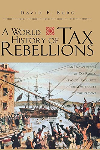 PDF A World History of Tax Rebellions An Encyclopedia of Tax Rebels Revolts and Riots from Antiquity to the Present