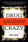 Drug Crazy : How We Got into This Mess and How We Can Get Out - book cover picture