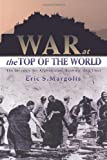 War at the Top of the World : The Struggle for Afghanistan, Kashmir and Tibet - by Eric S. Margolis