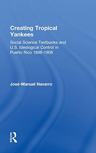 PDF Creating Tropical Yankees Social Science Textbooks and U S Ideological Control in Puerto Rico 1898 1908 Latino Communities Emerging Voices Political Social Cultural and Legal Issues