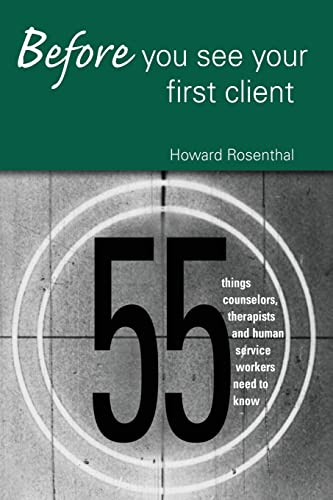 Before You See Your First Client: 55 Things Counselors, Therapists and Human Service Workers Need to Know, Rosenthal, Howard