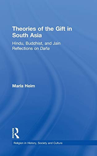 Theories of the Gift in Medieval South Asia: Hindu, Buddhist, and the Jain Reflections of Dana