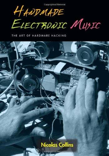 Handmade Electronic Music: The Art of Hardware Hacking, Collins, Nicolas