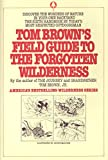 Tom Brown's Field Guide to the Forgotten Wilderness: Discover the Wonders of Nature in Your Own Backyard, Brown, Tom