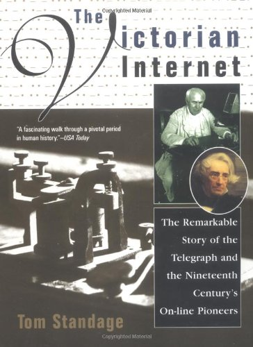 The Victorian Internet : The Remarkable Story of the Telegraph and the Nineteenth Century