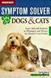 Prevention's Symptom Solver for Dogs & Cats: From Arfs and Arthritis to Whimpers and Worms : An Owner's Cure Finder