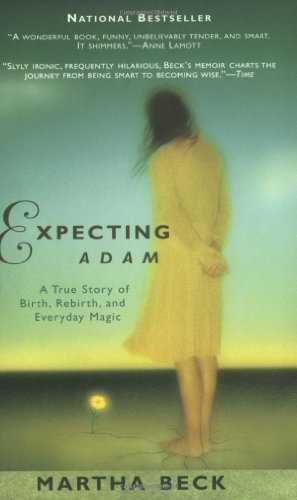 Expecting Adam: A True Story of Birth, Rebirth, and Everyday Magic, Martha Beck