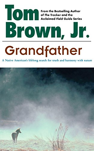 Grandfather: A Native American's Lifelong Search for Truth and Harmony with Nature, Brown, Tom