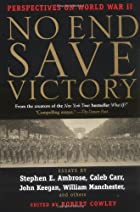 No End Save Victory: Perspectives on World War II by Various