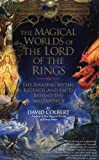 The Magical Worlds of Lord of the Rings : The Amazing Myths, Legends and Facts Behind the Masterpiece