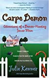 Carpe Demon : Adventures of a Demon-Hunting Soccer Mom by Julie  Kenner