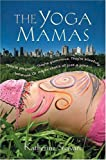 The Yoga Mamas by Katherine  Stewart