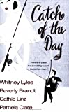 Catch of the Day by Whitney Lyles, Beverly Brandt, Cathie Linz, Pamela Clare