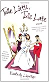 Tulle Little, Tulle Late by Kimberly  Llewellyn