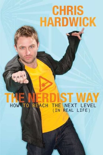 The Nerdist Way: How to Reach the Next Level (In Real Life), Hardwick, Chris