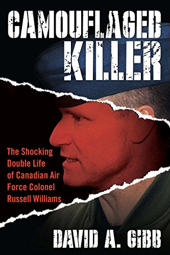 Camouflaged Killer: The Shocking Double Life of Canadian Air Force Colonel Russell Williams - David A. Gibb