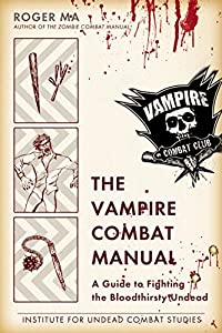 BOOK REVIEW: The Vampire Combat Manual: A Guide to Fighting the Bloodthirsty Undead, by Roger Ma (+ Giveaway!)