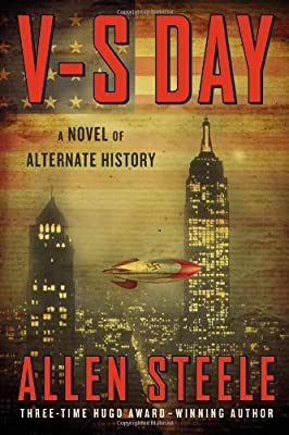 "Cover & Synopsis: ""V-S Day: A Novel of Alternate History"" by Allen Steele"