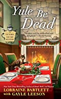 Yule Be Dead by Lorraine Bartlett and Gayle Leeson