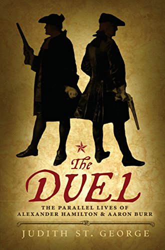 The Duel: The Parallel Lives of Alexander Hamilton and Aaron Burr - Judith St. George