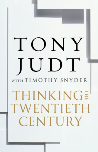 Thinking the Twentieth Century: Intellectuals and Politics in the Twentieth Century. Tony Judt with Timothy Snyder