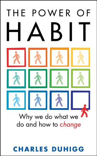 The Power of Habit: Why We Do What We Do, and How to Change. by Charles Duhigg